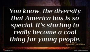 Russell Simmons quote : You know the diversity ...