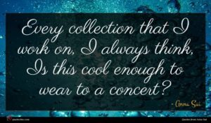 Anna Sui quote : Every collection that I ...