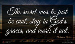 Solomon Burke quote : The secret was to ...