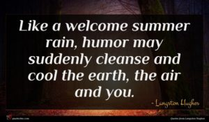 Langston Hughes quote : Like a welcome summer ...