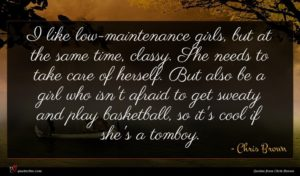 Chris Brown quote : I like low-maintenance girls ...