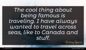 Britney Spears quote : The cool thing about ...