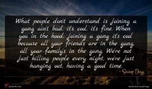 Snoop Dogg quote : What people don't understand ...