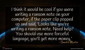 Demetri Martin quote : I think it would ...