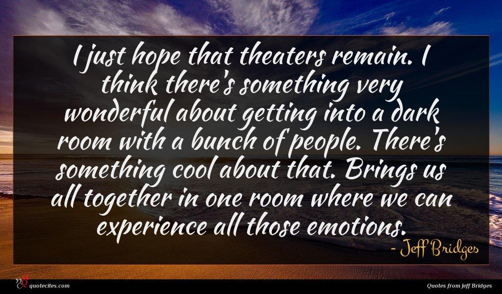 Photo of Jeff Bridges quote : I just hope that …