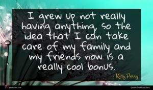 Katy Perry quote : I grew up not ...