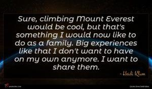 Heidi Klum quote : Sure climbing Mount Everest ...