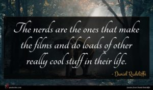 Daniel Radcliffe quote : The nerds are the ...