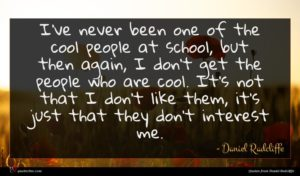 Daniel Radcliffe quote : I've never been one ...