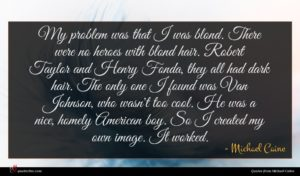 Michael Caine quote : My problem was that ...