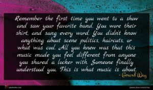 Gerard Way quote : Remember the first time ...
