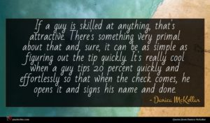 Danica McKellar quote : If a guy is ...