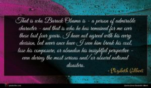 Elizabeth Gilbert quote : That is who Barack ...