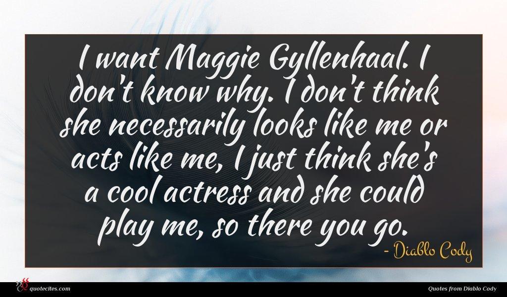 Photo of Diablo Cody quote : I want Maggie Gyllenhaal …