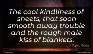 Rupert Brooke quote : The cool kindliness of ...