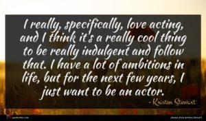 Kristen Stewart quote : I really specifically love ...