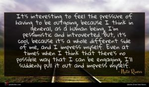 Nate Ruess quote : It's interesting to feel ...