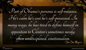 Dee Dee Myers quote : Part of Obama's persona ...