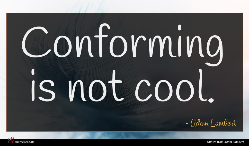 Conforming is not cool.