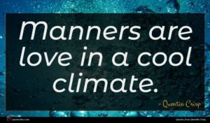 Quentin Crisp quote : Manners are love in ...