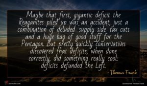 Thomas Frank quote : Maybe that first gigantic ...