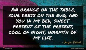 Jacques Prévert quote : An orange on the ...
