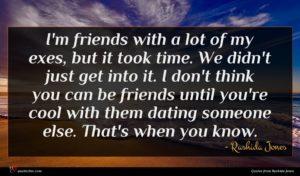 Rashida Jones quote : I'm friends with a ...