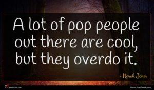 Norah Jones quote : A lot of pop ...