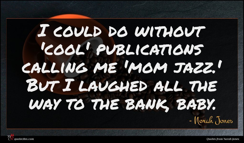 I could do without 'cool' publications calling me 'mom jazz.' But I laughed all the way to the bank, baby.