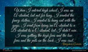 Benjamin Carson quote : When I entered high ...