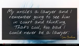 Lena Dunham quote : My uncle's a lawyer ...