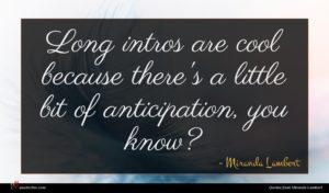 Miranda Lambert quote : Long intros are cool ...