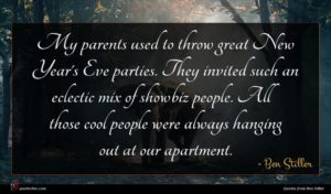 Ben Stiller quote : My parents used to ...