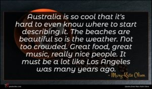 Mary-Kate Olsen quote : Australia is so cool ...