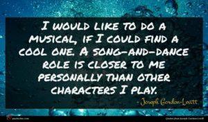 Joseph Gordon-Levitt quote : I would like to ...