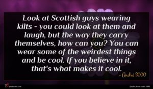 André 3000 quote : Look at Scottish guys ...
