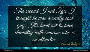 Vanessa Hudgens quote : The second I met ...