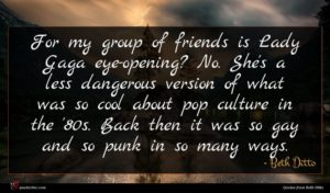 Beth Ditto quote : For my group of ...