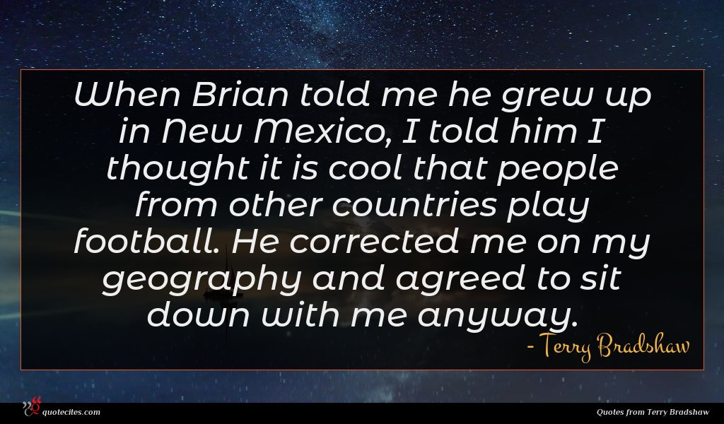 When Brian told me he grew up in New Mexico, I told him I thought it is cool that people from other countries play football. He corrected me on my geography and agreed to sit down with me anyway.