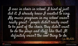 Lea Michele quote : I was in choir ...