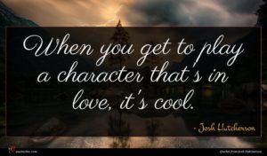 Josh Hutcherson quote : When you get to ...
