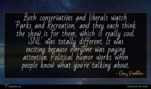 Amy Poehler quote : Both conservatives and liberals ...