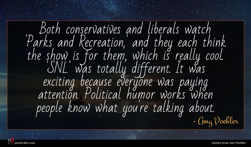 Photo of Amy Poehler quote : Both conservatives and liberals …