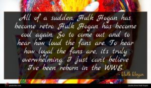 Hulk Hogan quote : All of a sudden ...