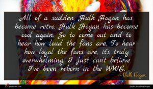 Hulk Hogan quote : All of a sudden ...