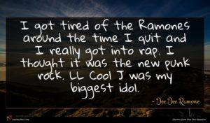 Dee Dee Ramone quote : I got tired of ...