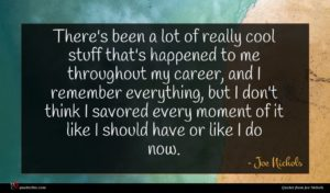 Joe Nichols quote : There's been a lot ...