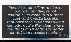 Paul Feig quote : Period costume films are ...