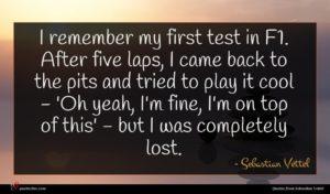 Sebastian Vettel quote : I remember my first ...