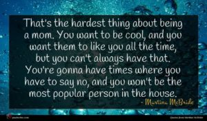 Martina McBride quote : That's the hardest thing ...